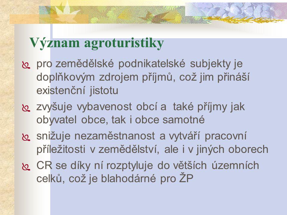 Význam agroturistiky  pro zemědělské podnikatelské subjekty je doplňkovým zdrojem příjmů, což jim přináší existenční jistotu  zvyšuje vybavenost obc