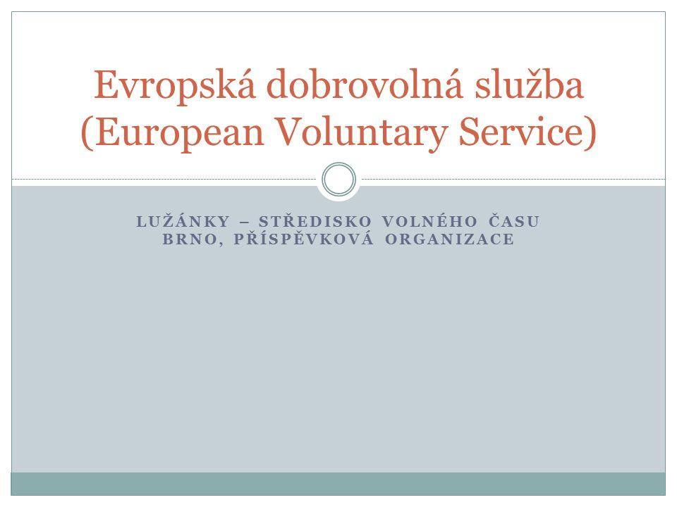 LUŽÁNKY – STŘEDISKO VOLNÉHO ČASU BRNO, PŘÍSPĚVKOVÁ ORGANIZACE Evropská dobrovolná služba (European Voluntary Service)