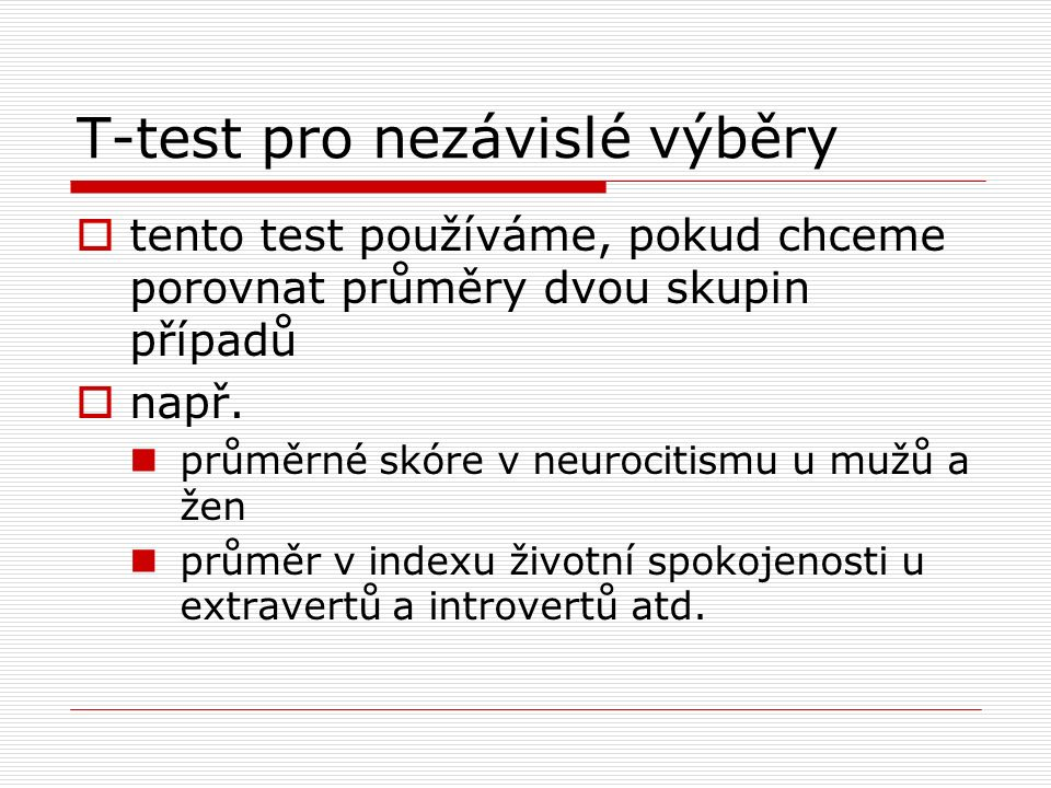 T-test pro nezávislé výběry  tento test používáme, pokud chceme porovnat průměry dvou skupin případů  např.