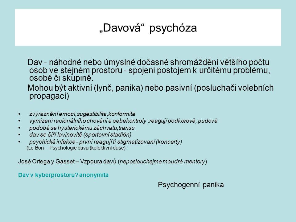 """""""Davová psychóza Dav - náhodné nebo úmyslné dočasné shromáždění většího počtu osob ve stejném prostoru - spojeni postojem k určitému problému, osobě či skupině."""