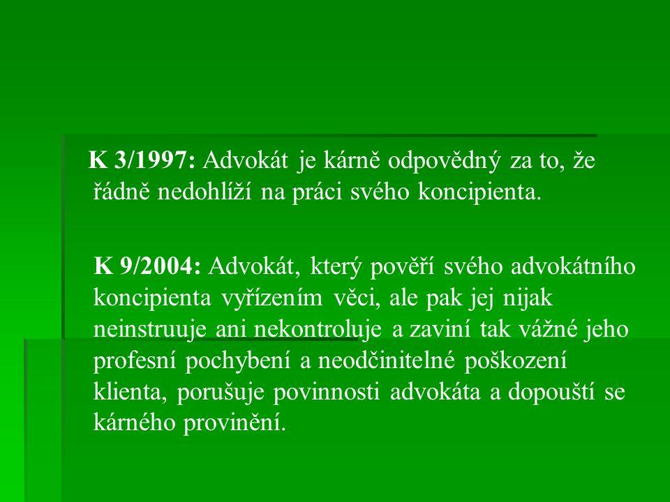 K 3/1997: Advokát je kárně odpovědný za to, že řádně nedohlíží na práci svého koncipienta.