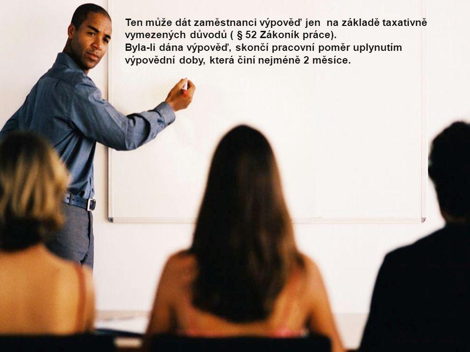 Ten může dát zaměstnanci výpověď jen na základě taxativně vymezených důvodů ( § 52 Zákoník práce).