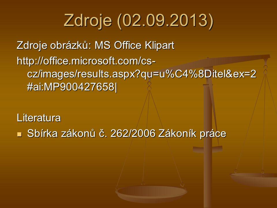 Zdroje (02.09.2013) Zdroje obrázků: MS Office Klipart http://office.microsoft.com/cs- cz/images/results.aspx?qu=u%C4%8Ditel&ex=2 #ai:MP900427658| Literatura Sbírka zákonů č.