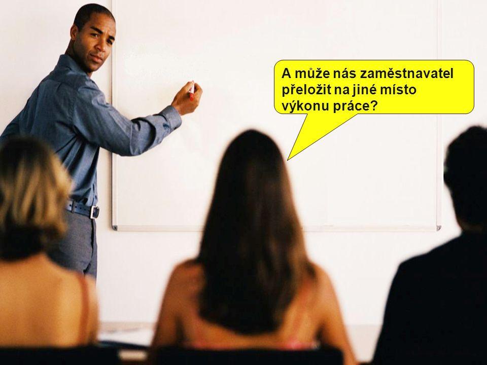 A může nás zaměstnavatel přeložit na jiné místo výkonu práce?