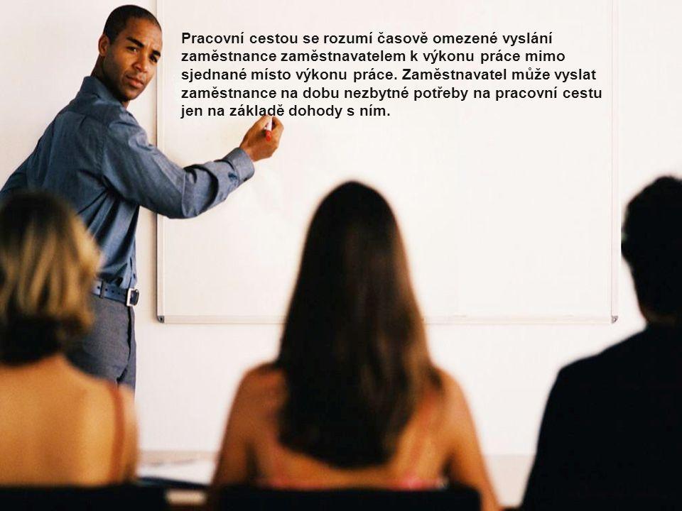 Pracovní cestou se rozumí časově omezené vyslání zaměstnance zaměstnavatelem k výkonu práce mimo sjednané místo výkonu práce.