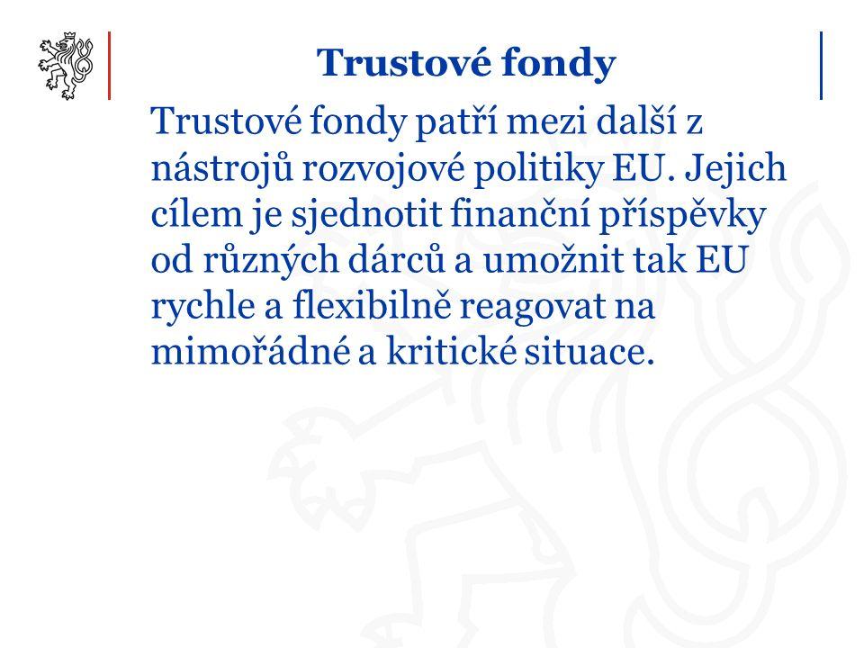 Trustové fondy Trustové fondy patří mezi další z nástrojů rozvojové politiky EU. Jejich cílem je sjednotit finanční příspěvky od různých dárců a umožn