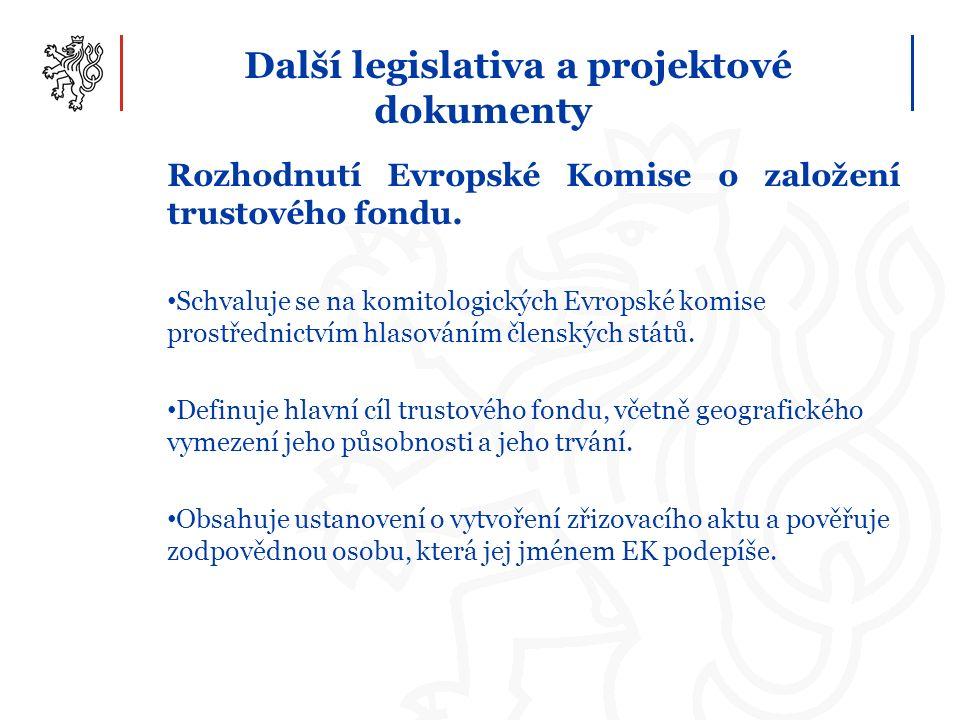 Další legislativa a projektové dokumenty Rozhodnutí Evropské Komise o založení trustového fondu. Schvaluje se na komitologických Evropské komise prost