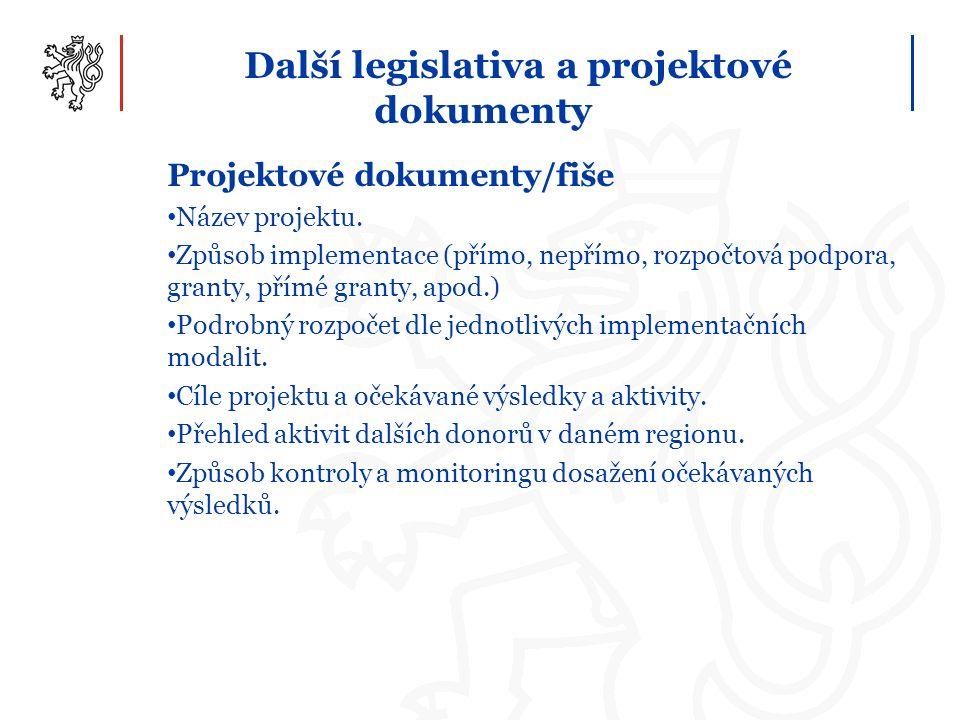 Další legislativa a projektové dokumenty Projektové dokumenty/fiše Název projektu. Způsob implementace (přímo, nepřímo, rozpočtová podpora, granty, př