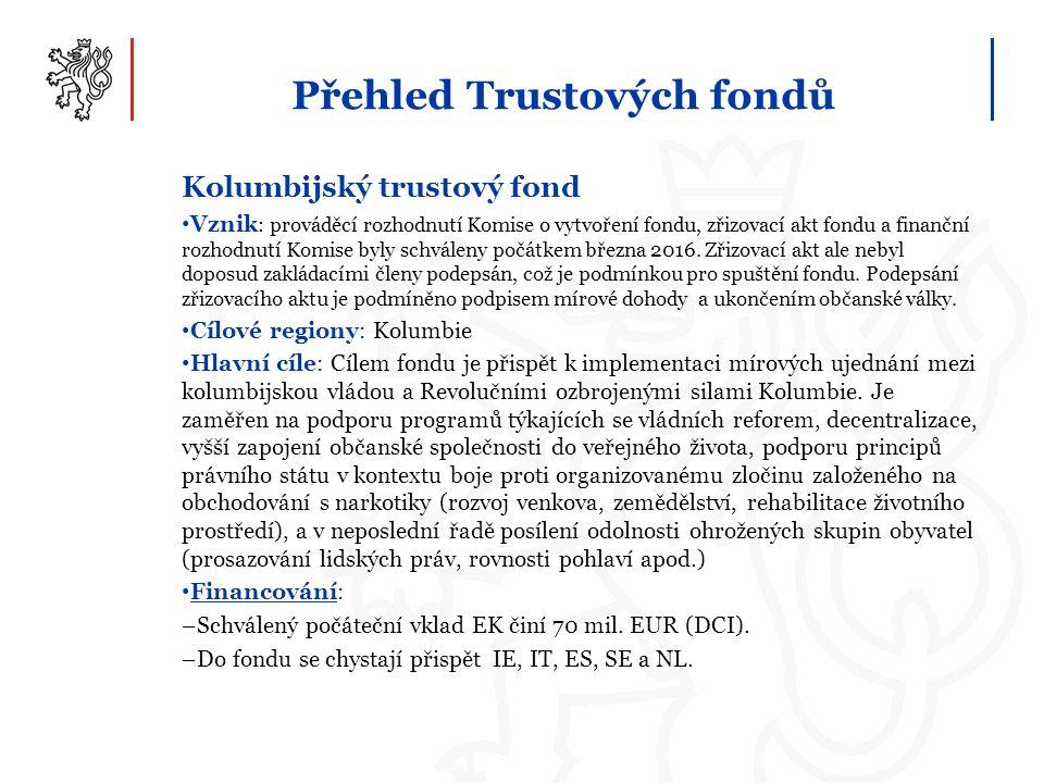 Přehled Trustových fondů Kolumbijský trustový fond Vznik : prováděcí rozhodnutí Komise o vytvoření fondu, zřizovací akt fondu a finanční rozhodnutí Ko