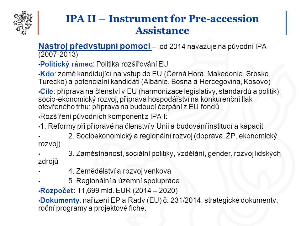 IPA II – Instrument for Pre-accession Assistance Nástroj předvstupní pomoci – od 2014 navazuje na původní IPA (2007-2013) Politický rámec: Politika ro