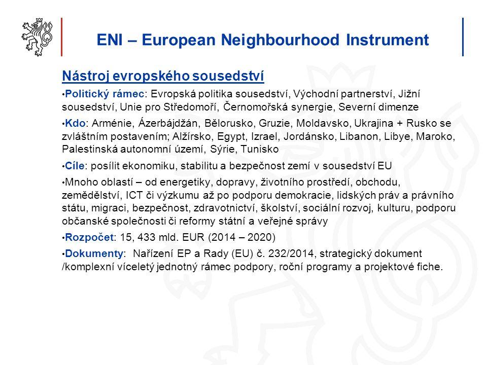 ENI – European Neighbourhood Instrument Nástroj evropského sousedství Politický rámec: Evropská politika sousedství, Východní partnerství, Jižní souse