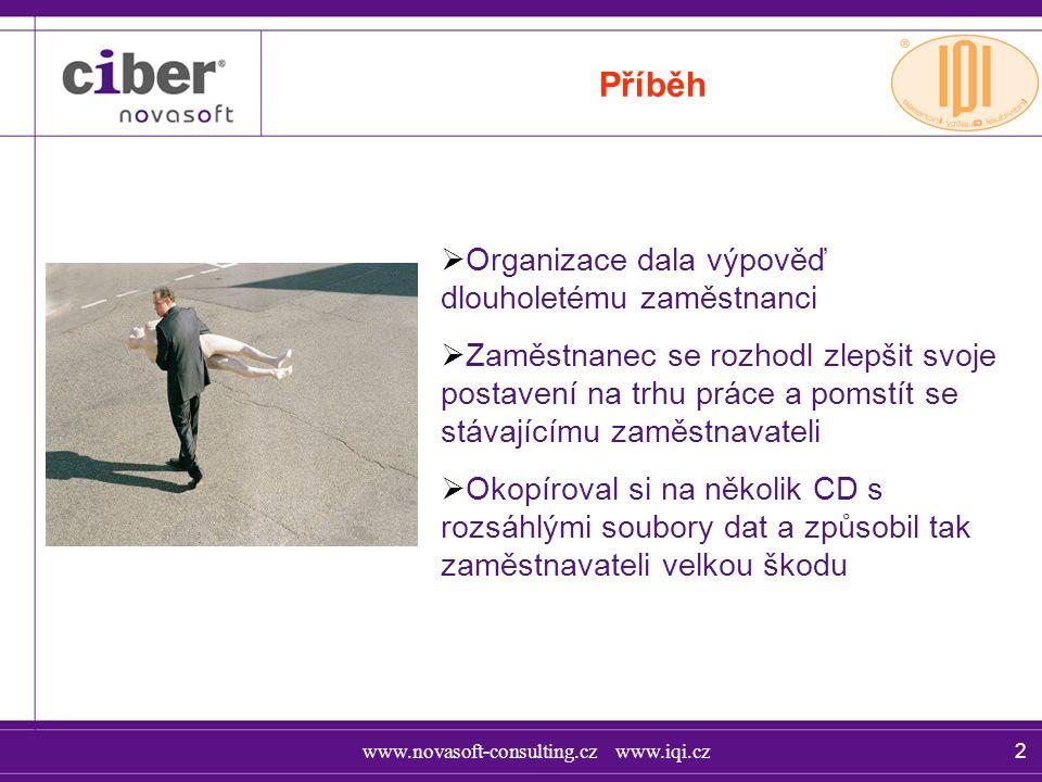 www.novasoft-consulting.cz www.iqi.cz 2 Příběh  Organizace dala výpověď dlouholetému zaměstnanci  Zaměstnanec se rozhodl zlepšit svoje postavení na trhu práce a pomstít se stávajícímu zaměstnavateli  Okopíroval si na několik CD s rozsáhlými soubory dat a způsobil tak zaměstnavateli velkou škodu
