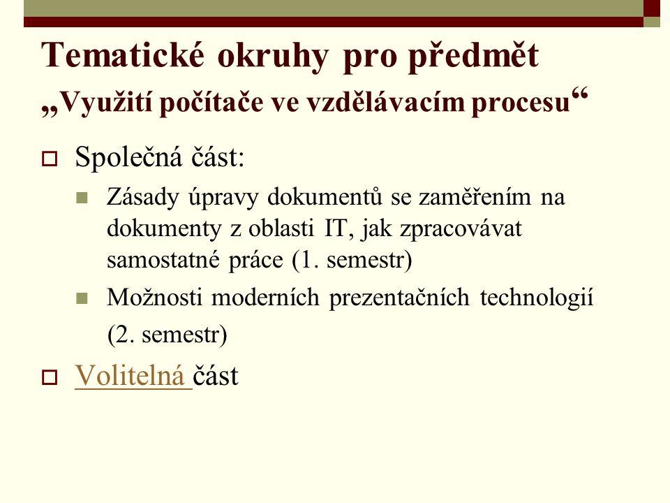 """Tematické okruhy pro předmět """" Využití počítače ve vzdělávacím procesu  Společná část: Zásady úpravy dokumentů se zaměřením na dokumenty z oblasti IT, jak zpracovávat samostatné práce (1."""