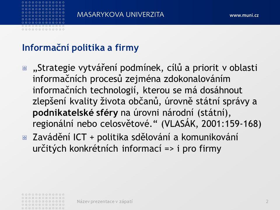 """Informační politika a firmy """"Strategie vytváření podmínek, cílů a priorit v oblasti informačních procesů zejména zdokonalováním informačních technolog"""