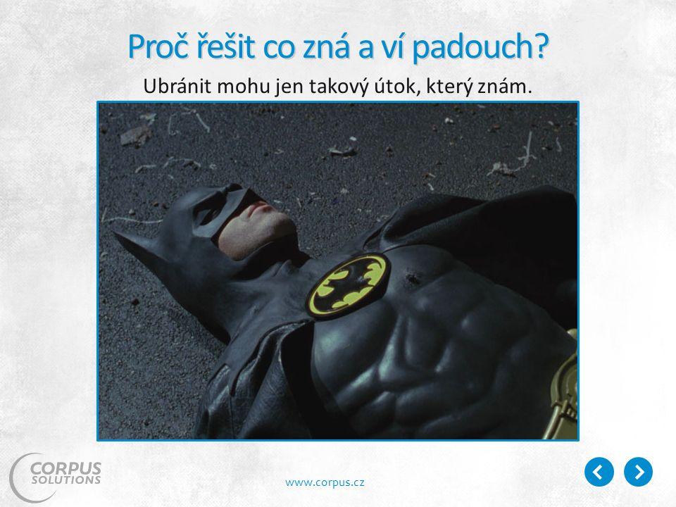 www.corpus.cz Proč řešit co zná a ví padouch Ubránit mohu jen takový útok, který znám.