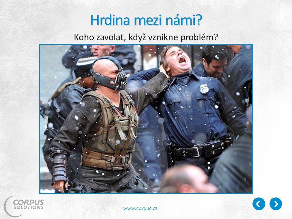 www.corpus.cz Hrdina mezi námi Koho zavolat, když vznikne problém