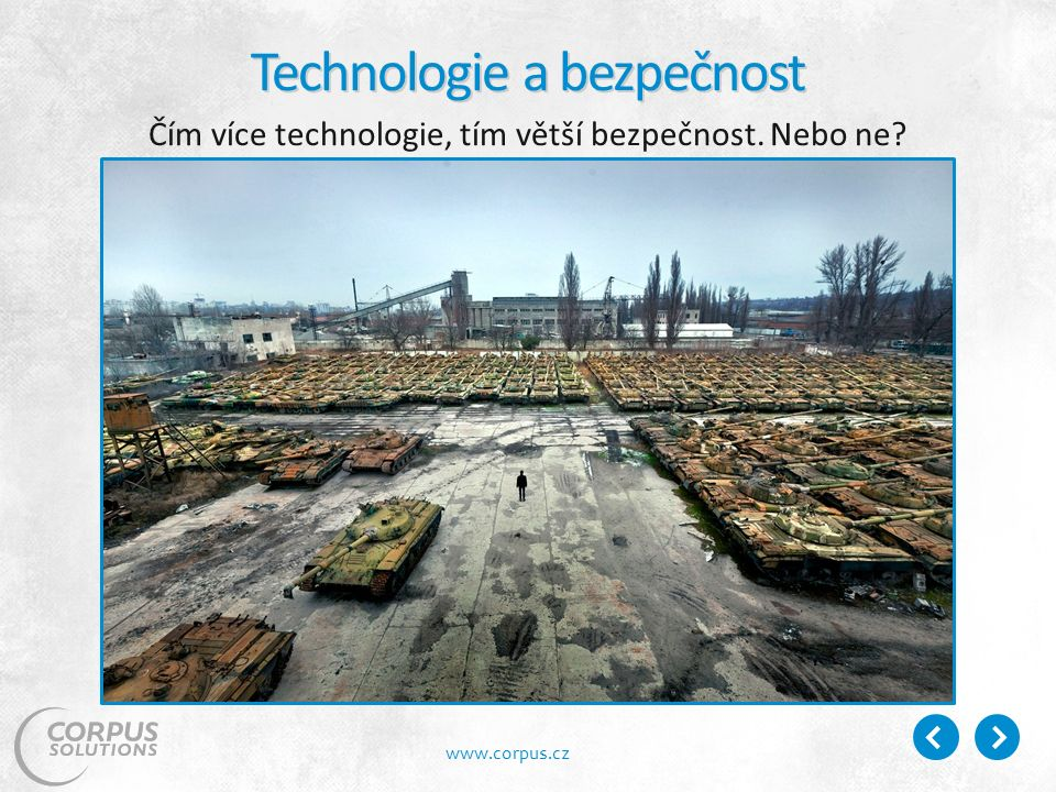 www.corpus.cz Technologie a bezpečnost Čím více technologie, tím větší bezpečnost. Nebo ne