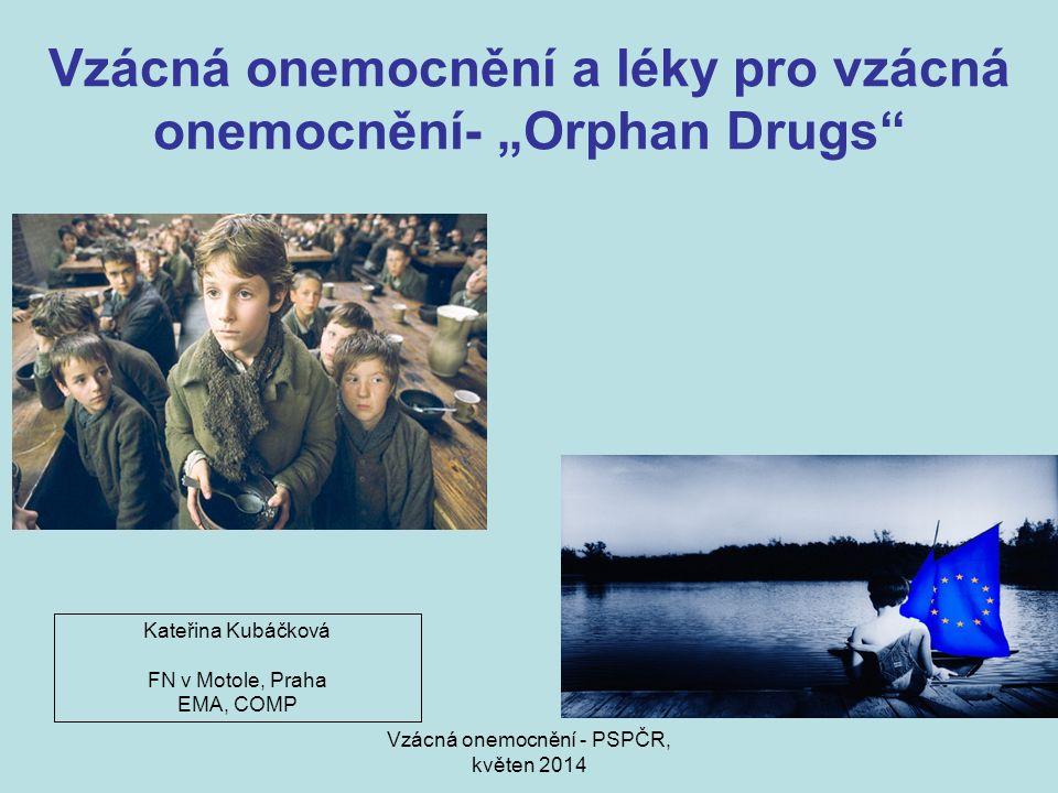 """Vzácná onemocnění - PSPČR, květen 2014 Vzácná onemocnění a léky pro vzácná onemocnění- """"Orphan Drugs Kateřina Kubáčková FN v Motole, Praha EMA, COMP"""