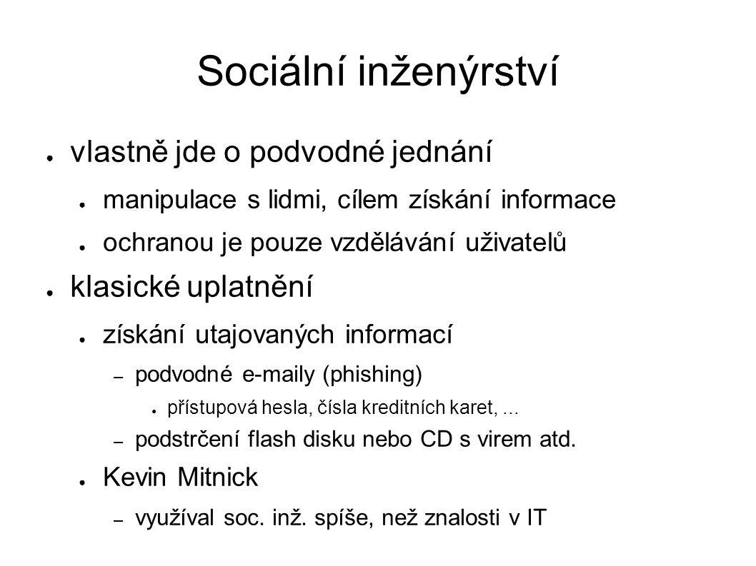 Sociální inženýrství ● vlastně jde o podvodné jednání ● manipulace s lidmi, cílem získání informace ● ochranou je pouze vzdělávání uživatelů ● klasick