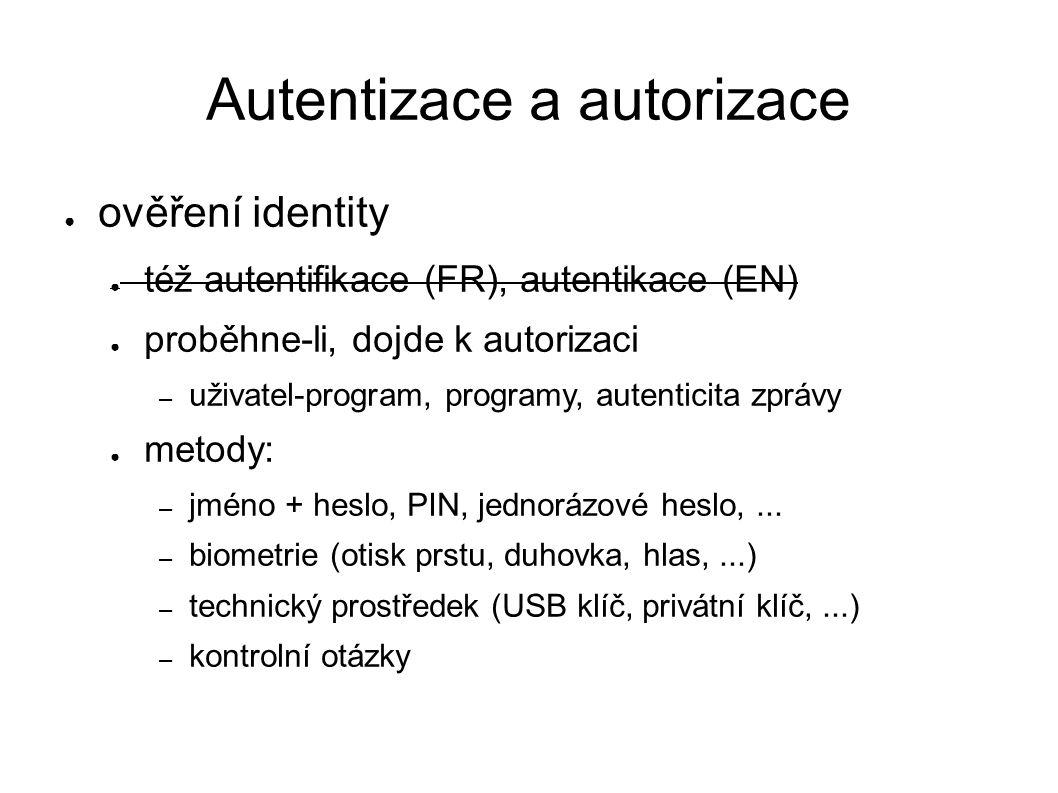 Autentizace a autorizace ● ověření identity ● též autentifikace (FR), autentikace (EN) ● proběhne-li, dojde k autorizaci – uživatel-program, programy,