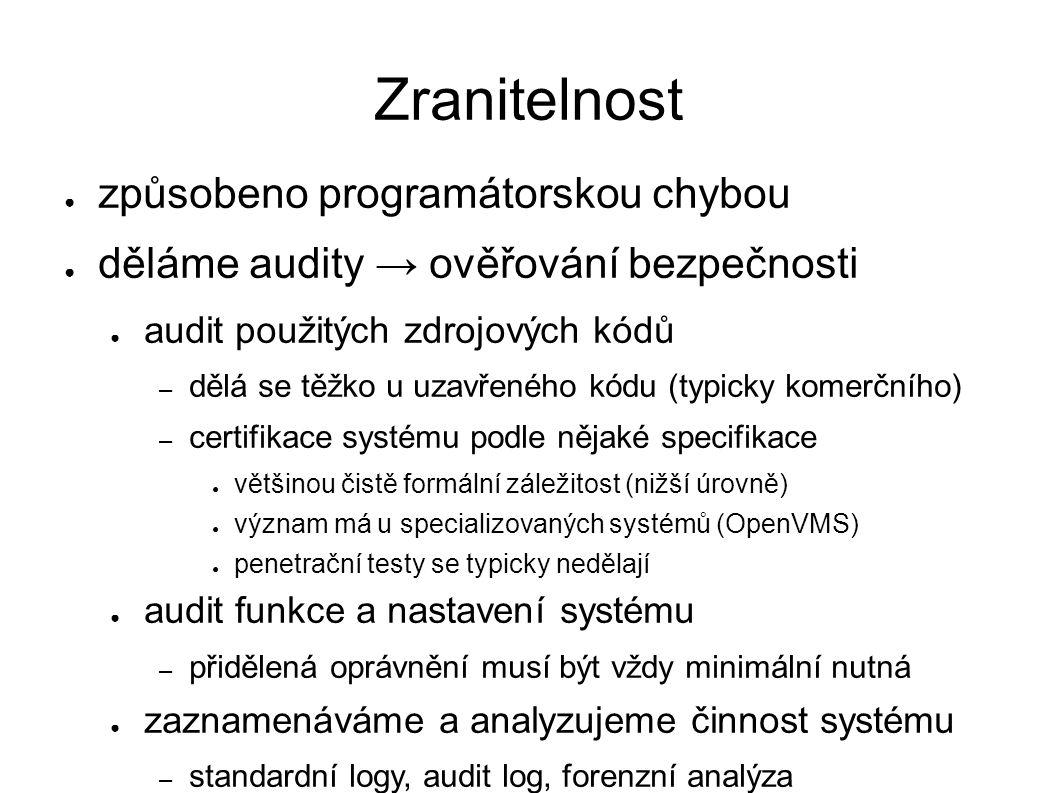 Zranitelnost ● způsobeno programátorskou chybou ● děláme audity → ověřování bezpečnosti ● audit použitých zdrojových kódů – dělá se těžko u uzavřeného