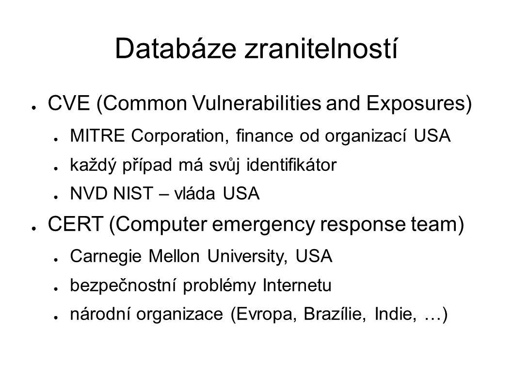 Databáze zranitelností ● CVE (Common Vulnerabilities and Exposures) ● MITRE Corporation, finance od organizací USA ● každý případ má svůj identifikáto