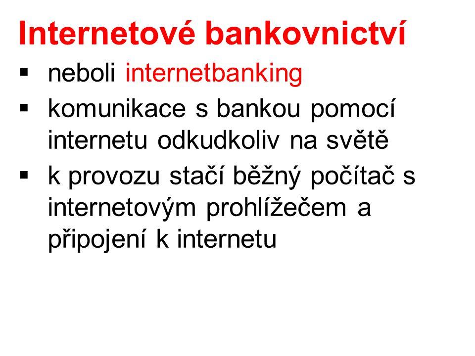 Internetové bankovnictví  neboli internetbanking  komunikace s bankou pomocí internetu odkudkoliv na světě  k provozu stačí běžný počítač s internetovým prohlížečem a připojení k internetu