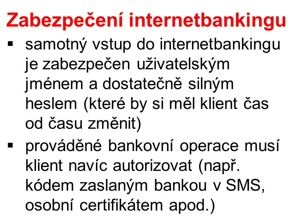 Zabezpečení internetbankingu  samotný vstup do internetbankingu je zabezpečen uživatelským jménem a dostatečně silným heslem (které by si měl klient čas od času změnit)  prováděné bankovní operace musí klient navíc autorizovat (např.