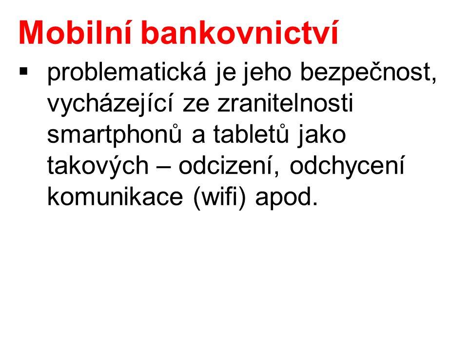 Mobilní bankovnictví  problematická je jeho bezpečnost, vycházející ze zranitelnosti smartphonů a tabletů jako takových – odcizení, odchycení komunikace (wifi) apod.