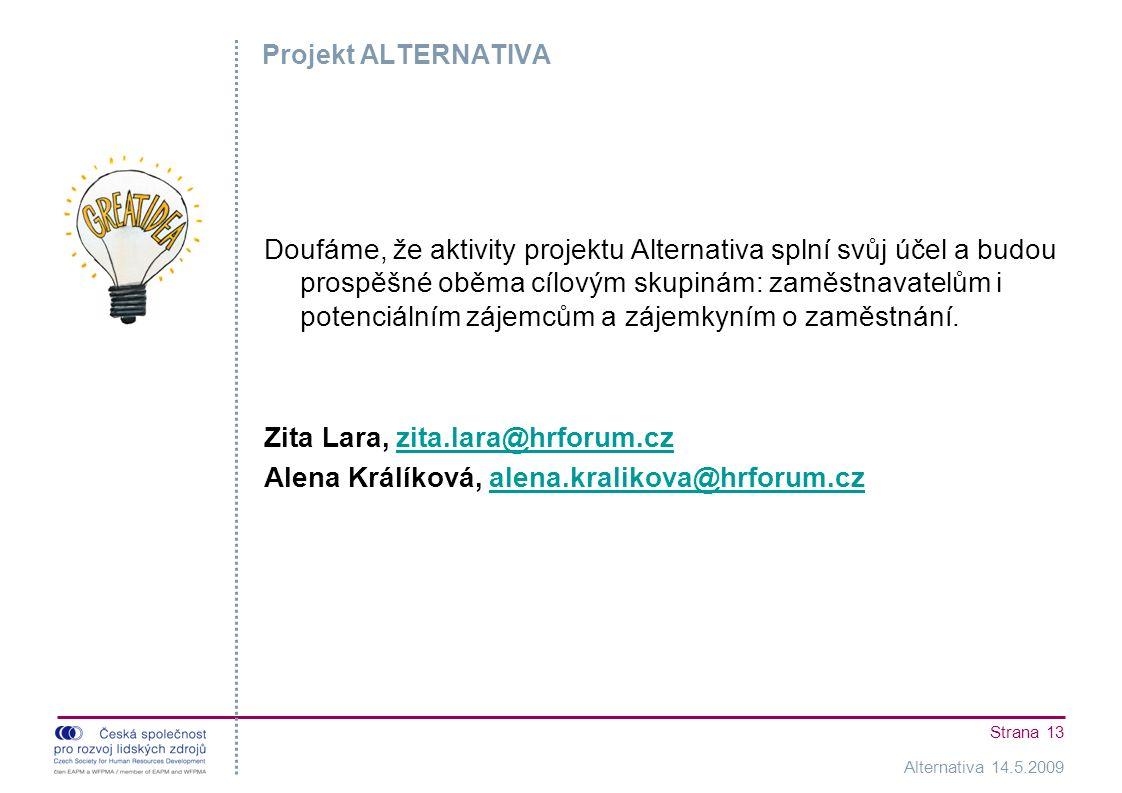 Alternativa 14.5.2009 Strana 13 Projekt ALTERNATIVA Doufáme, že aktivity projektu Alternativa splní svůj účel a budou prospěšné oběma cílovým skupinám: zaměstnavatelům i potenciálním zájemcům a zájemkyním o zaměstnání.