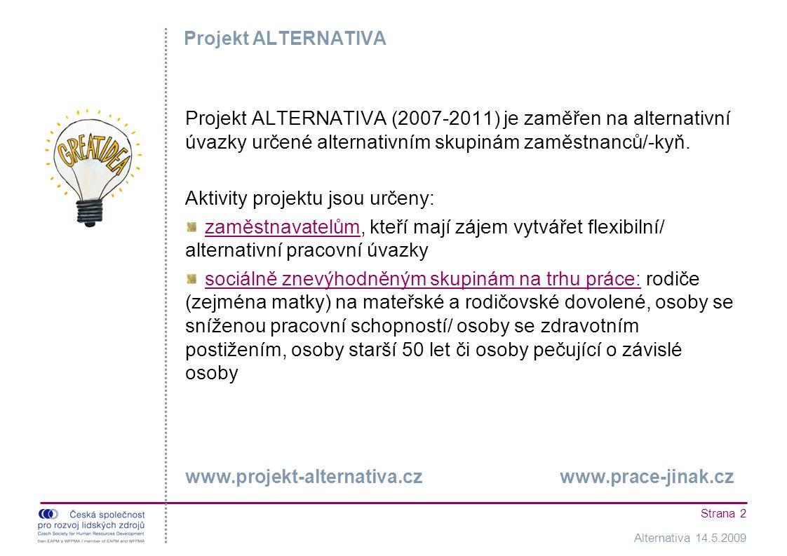 Alternativa 14.5.2009 Strana 2 Projekt ALTERNATIVA Projekt ALTERNATIVA (2007-2011) je zaměřen na alternativní úvazky určené alternativním skupinám zaměstnanců/-kyň.