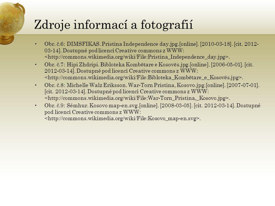 Zdroje informací a fotografií Obr. č.6: DIMSFIKAS. Pristina Independence day.jpg.[online]. [2010-03-18]. [cit. 2012- 03-14]. Dostupné pod licencí Crea