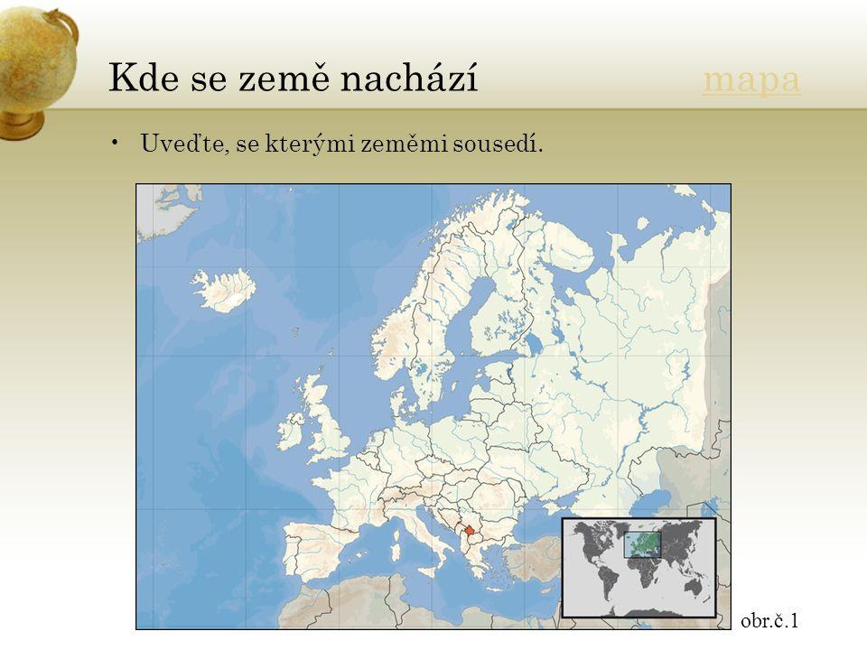 Kde se země nachází mapamapa Uveďte, se kterými zeměmi sousedí. obr.č.1