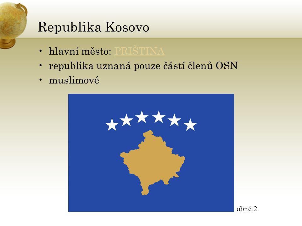 Republika Kosovo hlavní město: PRIŠTINAPRIŠTINA republika uznaná pouze částí členů OSN muslimové obr.č.2