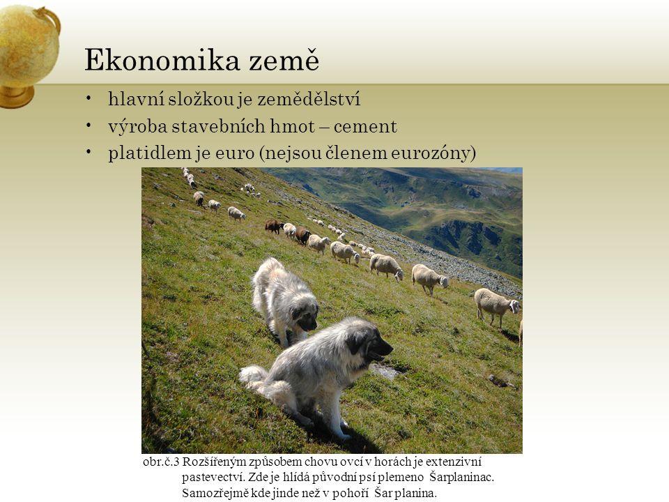 Ekonomika země hlavní složkou je zemědělství výroba stavebních hmot – cement platidlem je euro (nejsou členem eurozóny) obr.č.3 Rozšířeným způsobem chovu ovcí v horách je extenzivní pastevectví.