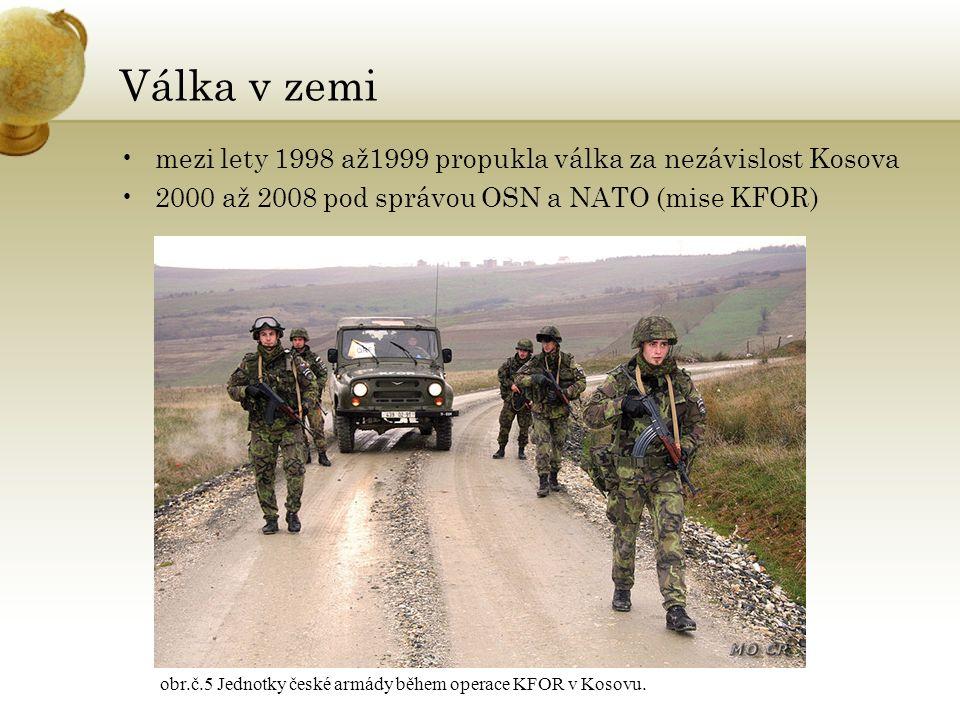 Válka v zemi mezi lety 1998 až1999 propukla válka za nezávislost Kosova 2000 až 2008 pod správou OSN a NATO (mise KFOR) obr.č.5 Jednotky české armády během operace KFOR v Kosovu.