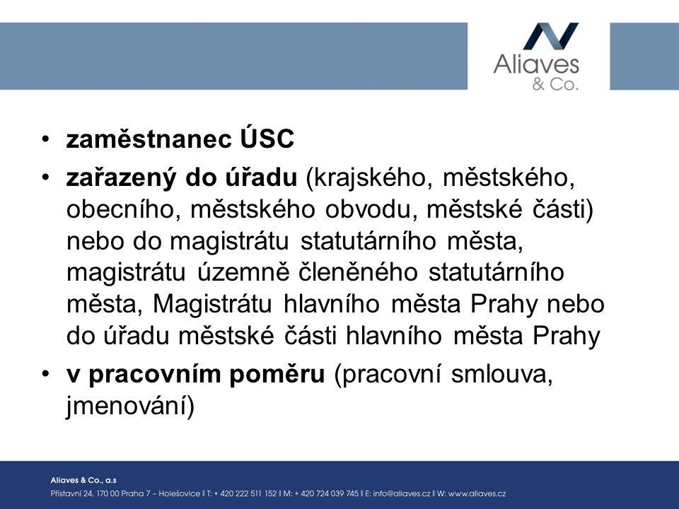 zaměstnanec ÚSC zařazený do úřadu (krajského, městského, obecního, městského obvodu, městské části) nebo do magistrátu statutárního města, magistrátu územně členěného statutárního města, Magistrátu hlavního města Prahy nebo do úřadu městské části hlavního města Prahy v pracovním poměru (pracovní smlouva, jmenování)