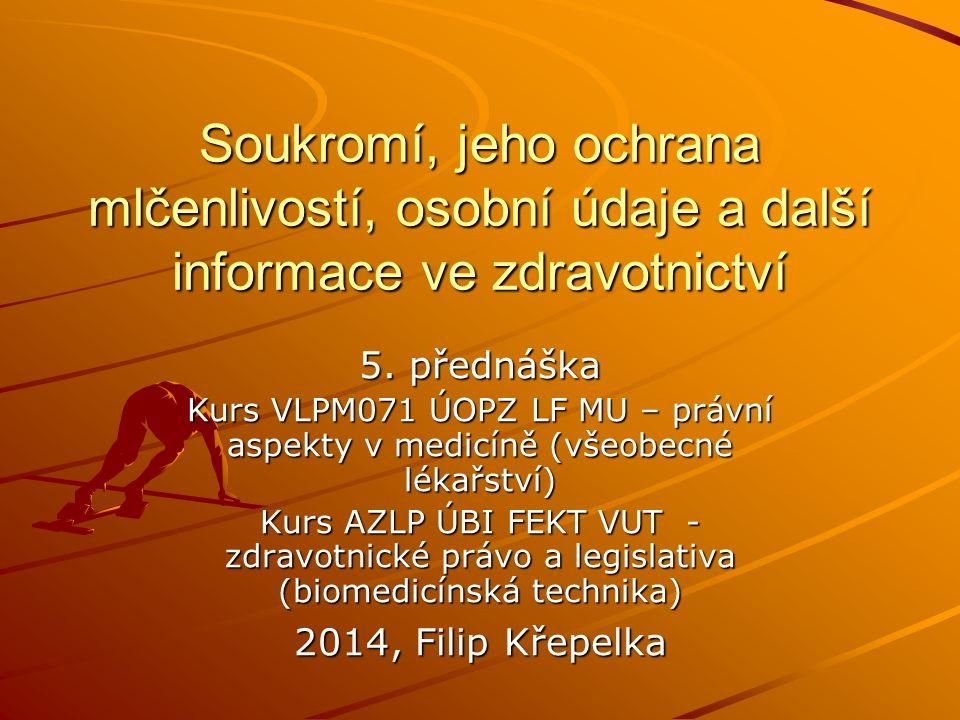 Soukromí, jeho ochrana mlčenlivostí, osobní údaje a další informace ve zdravotnictví 5. přednáška Kurs VLPM071 ÚOPZ LF MU – právní aspekty v medicíně