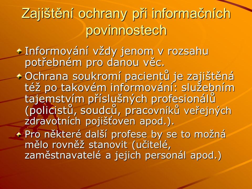 Zajištění ochrany při informačních povinnostech Informování vždy jenom v rozsahu potřebném pro danou věc. Ochrana soukromí pacientů je zajištěná též p
