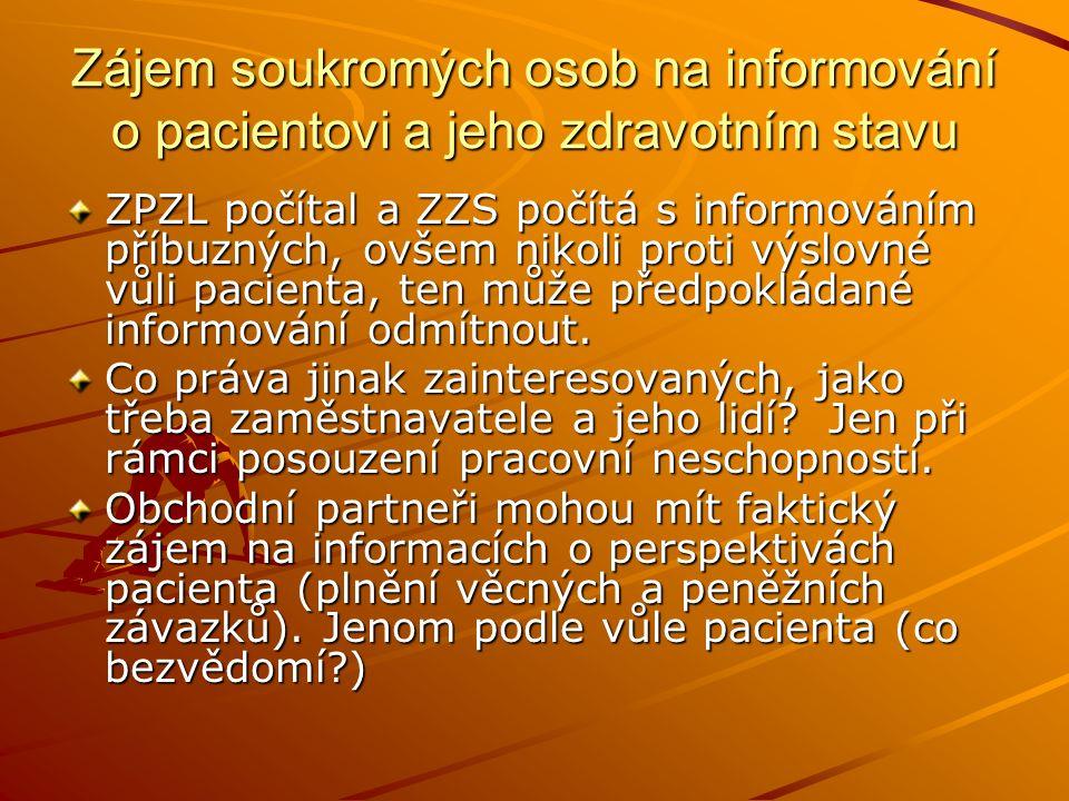 Zájem soukromých osob na informování o pacientovi a jeho zdravotním stavu ZPZL počítal a ZZS počítá s informováním příbuzných, ovšem nikoli proti výslovné vůli pacienta, ten může předpokládané informování odmítnout.