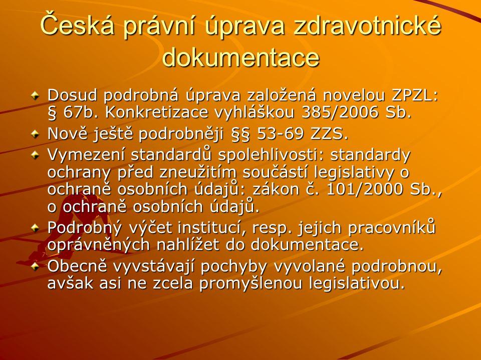 Česká právní úprava zdravotnické dokumentace Dosud podrobná úprava založená novelou ZPZL: § 67b. Konkretizace vyhláškou 385/2006 Sb. Nově ještě podrob