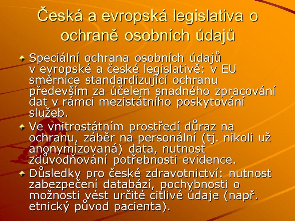 Česká a evropská legislativa o ochraně osobních údajů Speciální ochrana osobních údajů v evropské a české legislativě: v EU směrnice standardizující ochranu především za účelem snadného zpracování dat v rámci mezistátního poskytování služeb.