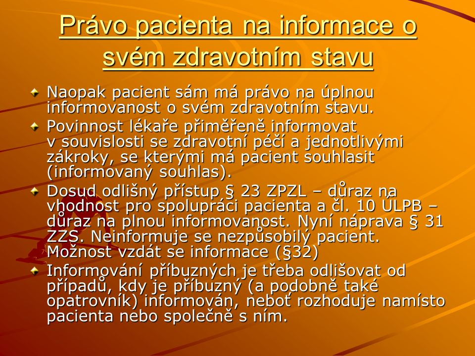 Právo pacienta na informace o svém zdravotním stavu Naopak pacient sám má právo na úplnou informovanost o svém zdravotním stavu. Povinnost lékaře přim