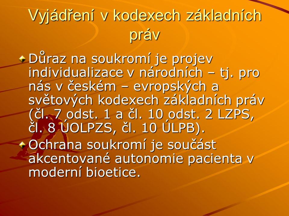 Vyjádření v kodexech základních práv Důraz na soukromí je projev individualizace v národních – tj. pro nás v českém – evropských a světových kodexech