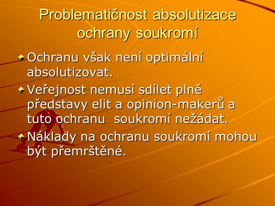 Problematičnost absolutizace ochrany soukromí Ochranu však není optimální absolutizovat. Veřejnost nemusí sdílet plně představy elit a opinion-makerů
