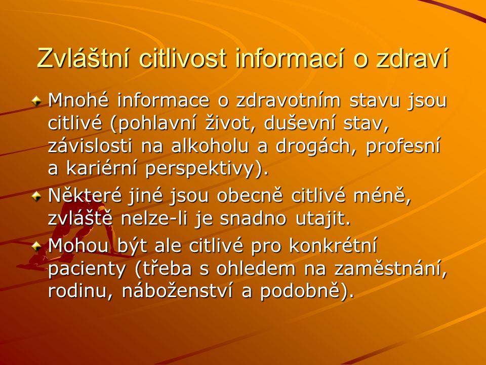 Zvláštní citlivost informací o zdraví Mnohé informace o zdravotním stavu jsou citlivé (pohlavní život, duševní stav, závislosti na alkoholu a drogách, profesní a kariérní perspektivy).