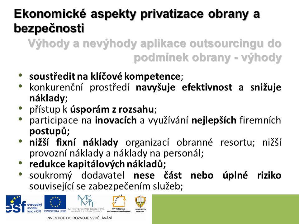 soustředit na klíčové kompetence; konkurenční prostředí navyšuje efektivnost a snižuje náklady; přístup k úsporám z rozsahu; participace na inovacích