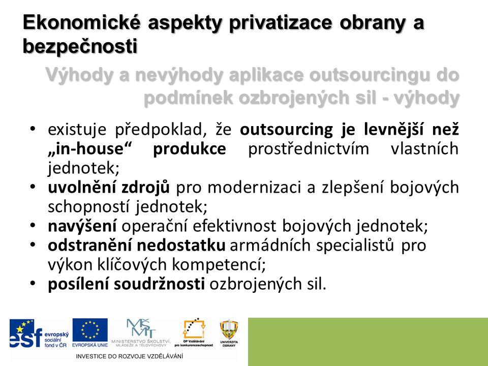 """existuje předpoklad, že outsourcing je levnější než """"in-house"""" produkce prostřednictvím vlastních jednotek; uvolnění zdrojů pro modernizaci a zlepšení"""