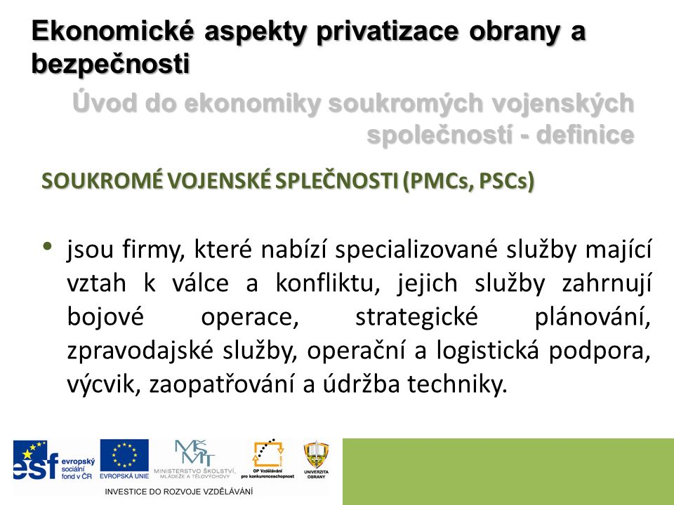Ekonomické aspekty privatizace obrany a bezpečnosti SOUKROMÉ VOJENSKÉ SPLEČNOSTI (PMCs, PSCs) jsou firmy, které nabízí specializované služby mající vz
