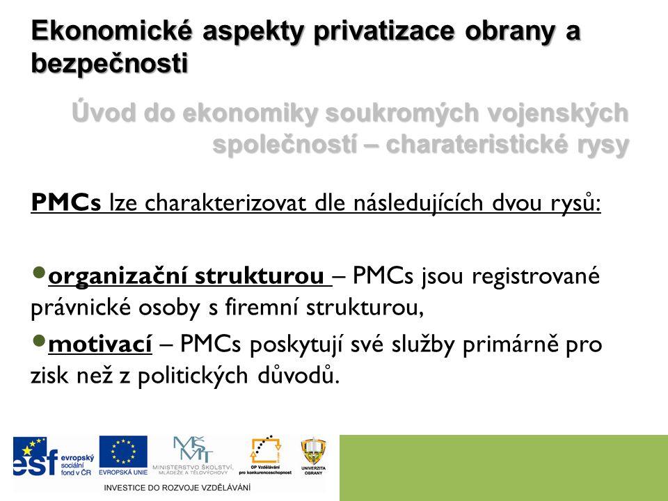 Ekonomické aspekty privatizace obrany a bezpečnosti Úvod do ekonomiky soukromých vojenských společností – charateristické rysy PMCs lze charakterizova